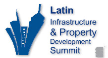 Latin Infrastructure & Property Development Summit