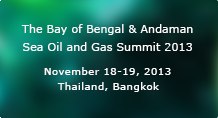 The Bay of Bengal & Andaman Sea Oil and Gas Summit 2013