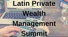 Latin Private Wealth Management Summit